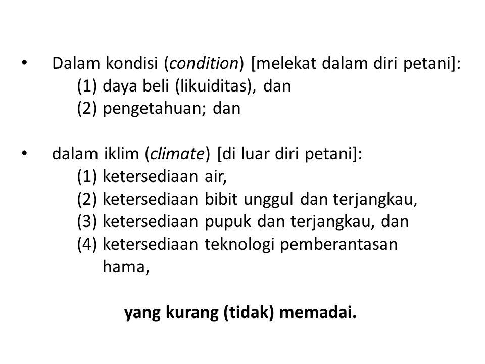 Dalam kondisi (condition) [melekat dalam diri petani]: